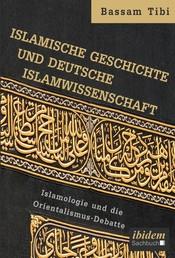 Islamische Geschichte und deutsche Islamwissenschaft - Islamologie und die Orientalismus-Debatte