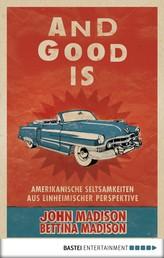 And Good Is - Amerikanische Seltsamkeiten aus einheimischer Perspektive