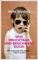 Malte Welding: Seid fruchtbar und beschwert euch! ★★★★