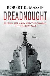 Dreadnought - Britain, Germany and the Coming of the Great War
