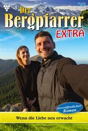 Der Bergpfarrer Extra 41 – Heimatroman - Wenn die Liebe neu erwacht