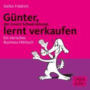 Günter, der innere Schweinehund, lernt verkaufen - Ein tierisches Business-Hörbuch