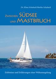 Zwischen Südsee und Mastbruch - Erlebnisse und Erfahrungen einer Weltumsegelung