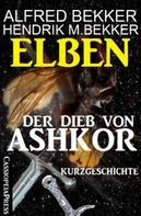 Alfred Bekker: Elben - Der Dieb von Ashkor: Kurzgeschichte
