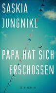 Saskia Jungnikl: Papa hat sich erschossen ★★★★★