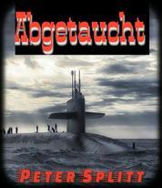 ABGETAUCHT - Ein spannender Roman über die mögliche Flucht Hitlers nach Argentinien