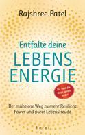 Rajshree Patel: Entfalte deine Lebensenergie. Du hast die Kraft bereits in dir! ★★★★