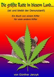 Die gröβte Ratte in diesem Land - ist und bleibt der Denunziant!