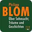 Philipp Blom: Über Sehnsucht, Träume und Geschichten ★★★★★