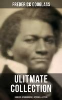 Frederick Douglass: FREDERICK DOUGLASS Ulitmate Collection: Complete Autobiographies, Speeches & Letters