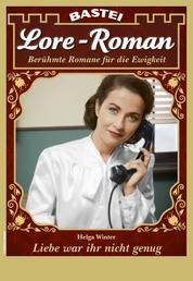 Lore-Roman 94- Liebesroman - Liebe war ihr nicht genug
