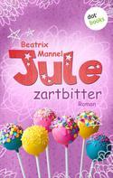 Beatrix Mannel: Jule - Band 4: Zartbitter ★★★★