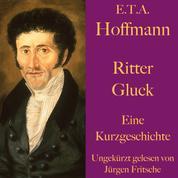 E. T. A. Hoffmann: Ritter Gluck - Eine Kurzgeschichte