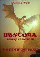 Dennis Weiß: Obscura- Dunkle Kreaturen