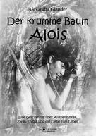 Alexandra Glander: Der krumme Baum Alois