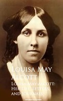 Louisa May Alcott: Louisa May Alcott: Her Life, Letters, and Journals