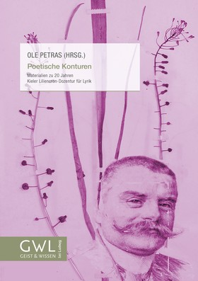 Poetische Konturen – Materialien zu 20 Jahren Kieler Liliencron-Dozentur für Lyrik