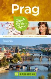 Bruckmanns Reiseführer Prag: Zeit für das Beste - Highlights, Geheimtipps, Wohlfühladressen