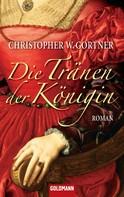 Christopher W. Gortner: Die Tränen der Königin ★★★★
