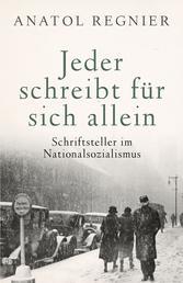 Jeder schreibt für sich allein - Schriftsteller im Nationalsozialismus