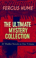 Fergus Hume: FERGUS HUME - The Ultimate Mystery Collection: 21 Thriller Novels in One Volume