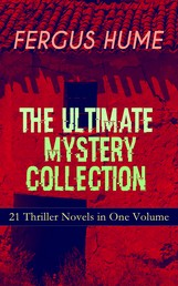 FERGUS HUME - The Ultimate Mystery Collection: 21 Thriller Novels in One Volume - The Mystery of a Hansom Cab, Red Money, The Bishop's Secret, The Pagan's Cup, A Coin of Edward VII, The Secret Passage, The Green Mummy, A Woman's Burden, The Crowned Skull, Hagar of the Pawn-Shop…