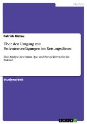 Über den Umgang mit Patientenverfügungen im Rettungsdienst - Eine Analyse des Status Quo und Perspektiven für die Zukunft