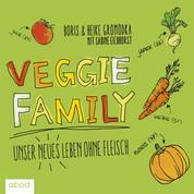 Veggie Family - Unser neues Leben ohne Fleisch