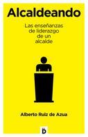 Alberto Ruiz de Azua: Alcaldeando