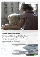 Sandra Andrea Hoffmann: Trauma und Bindung. Frühkindliche Traumatisierung und ihre Einflüsse auf die Bindungsfähigkeit