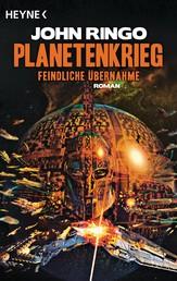 Planetenkrieg – Feindliche Übernahme - Roman