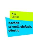 Nila Lorent: Berufstätig und Kochen - schnell, einfach, günstig ★★