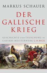Der Gallische Krieg - Geschichte und Täuschung in Caesars Meisterwerk