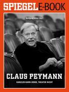 Wolfgang Höbel: Claus Peymann - Kanzler kann jeder, Theater nicht