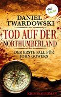 Daniel Twardowski: Tod auf der Northumberland: Der erste Fall für John Gowers ★★★
