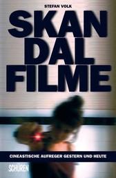 Skandalfilme - Cineastische Aufreger gestern und heute