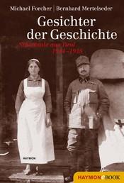 Gesichter der Geschichte - Schicksale aus Tirol 1914?1918 E-BOOK