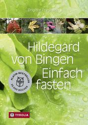 Hildegard von Bingen. Einfach fasten - Mit Farbfotos und mit Zeichnungen von Sophia Pregenzer.