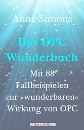 """Das OPC-Wunderbuch - Mit 88 Fallbeispielen zur """"wunderbaren"""" Wirkung von OPC"""