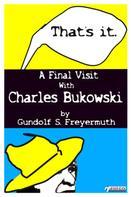 Gundolf S. Freyermuth: That's It. A Final Visit With Charles Bukowski