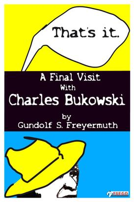 That's It. A Final Visit With Charles Bukowski