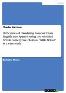 "Charles Harrison: Difficulties of translating humour: From English into Spanish using the subtitled British comedy sketch show ""Little Britain"" as a case study"