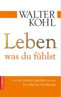 Walter Kohl: Leben, was du fühlst ★★★★
