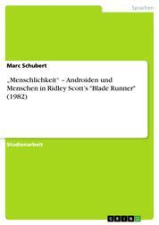 """""""Menschlichkeit"""" – Androiden und Menschen in Ridley Scott's """"Blade Runner"""" (1982)"""
