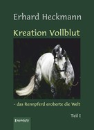 Erhard Heckmann: Kreation Vollblut – das Rennpferd eroberte die Welt (Band 1) ★★★★