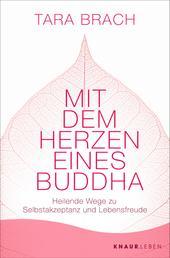 Mit dem Herzen eines Buddha - Heilende Wege zu Selbstakzeptanz und Lebensfreude
