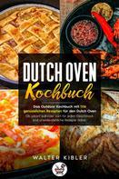 Walter Kibler: Dutch Oven Kochbuch Das Outdoor Kochbuch mit 106 genüsslichen Rezepten für den Dutch Oven - Ob pikant süß oder zart für jeden Geschmack sind unwiderstehliche Rezepte dabei.