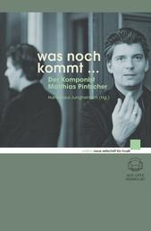 Was noch kommt ... - Der Komponist Matthias Pintscher