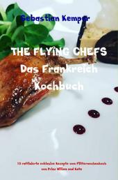 THE FLYING CHEFS Das Frankreich Kochbuch - 10 raffinierte exklusive Rezepte vom Flitterwochenkoch von Prinz William und Kate