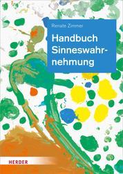 Handbuch Sinneswahrnehmung - Grundlagen einer ganzheitlichen Bildung und Erziehung